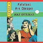 Potatoes Are Cheaper | Max Shulman