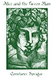 Alice and the Green Man, Constance Sprague, 1484989309