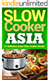 Slow Cooker Asia: 21 Delicious Asian Slow Cooker Recipe (Overnight Cooking, CrockPot, Asian Food)