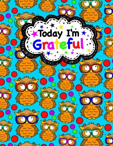 Today I'm Grateful (Gratitude Journal For Kids): Kids Gritude Journal/Book; Cute Owl Journal with Daily Prompts for Writing, Journaling & Doodling Pages (Volume 1) pdf