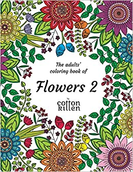 The Adults Coloring Book Of Flowers 2 49 Most Beautiful Flower Designs For A Relaxed And Joyful Time Cotton Kitten 9781521479568