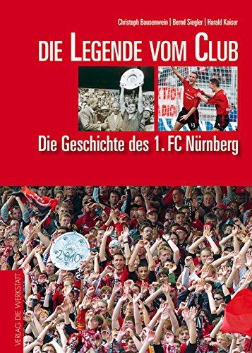 Die Legende vom Club. Die Geschichte des 1. FC Nürnberg (Grosse Traditionsvereine)