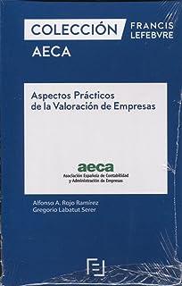 Aspectos prácticos de la Valoración de Empresas: Colecciones Francis Lefebvre AECA