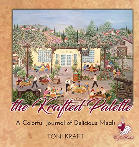 The Krafted Palette: A Colorful Journal of Delicious Meals by Toni Kraft