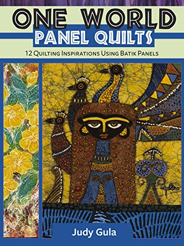 One World Panel Quilts: 12 Quilting Inspirations Using Batik Panels (Landauer) Quick & Easy Projects and Step-by-Step Techniques for using Batik Fabric Panels Created by Indonesian (Panel Quilt Block)