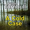 A Cold Case Audiobook by Peter Turnbull Narrated by Kris Dyer
