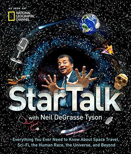 Book Cover: StarTalk: Everything You Ever Need to Know About Space Travel, Sci-Fi, the Human Race, the Universe, and Beyond