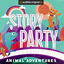 Story Party: Animal Adventures Radio/TV Program by Bill Gordh, Kirk Waller, Joel ben Izzy, Samantha Land,  Octopretzel