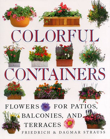 Colorful Containers: Flowers for Balconies Patios and Terraces ()