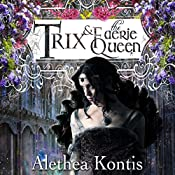 Trix and the Faerie Queen: Books of Arilland, Book 6 | Alethea Kontis