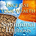 Increase Your Wealth with Subliminal Affirmations: Get More Money & Raise Your Income, Solfeggio Tones, Binaural Beats, Self Help Meditation Hypnosis Speech by Subliminal Hypnosis Narrated by Joel Thielke
