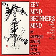 Zen Mind, Beginner's Mind: Informal Talks on Zen Meditation and Practice Audiobook by Shunryu Suzuki Narrated by Peter Coyote