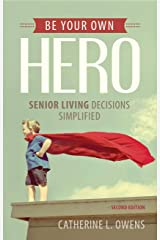 Be Your Own Hero: Senior Living Decisions Simplified Kindle Edition