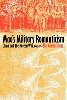 Maos Military Romanticism: China and the Korean War, 1950-1953 (Modern War