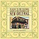 A Guide to the Historic Shops and Restaurants of New Orleans, Cameron Crane, 1892145278