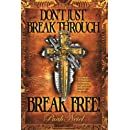 Don't Just Breakthrough, BREAK FREE!: Say goodbye to hopelessness, helplessness, depression, and spiritual strongholds for good!