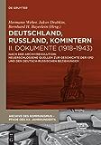 Deutschland, Russland, Komintern - Dokumente (1918–1943): Nach der Archivrevolution: Neuerschlossene Quellen zu der Geschichte der KPD und den deutsch-russischen ... Pfade des XX. Jahrhunderts) (German Edition)