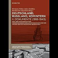 Deutschland, Russland, Komintern - Dokumente (1918–1943): Nach der Archivrevolution: Neuerschlossene Quellen zu der Geschichte der KPD und den deutsch-russischen ... des XX. Jahrhunderts 6) (German Edition)