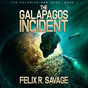 The Galapagos Incident: A Space Colonization Thriller (The Solarian War Saga Book 1) | Felix R. Savage