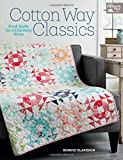 Cotton Way Classics: Fresh Quilts for a Charming Home