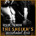The Sheikh's Accidental Heir: Sharjah Sheikhs, Book 2 Audiobook by Leslie North Narrated by Nicholas Thurkettle