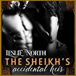 The Sheikh's Accidental Heir: Sharjah Sheikhs, Book 2 | Leslie North