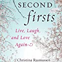 Second Firsts: Live, Laugh and Love Again Audiobook by Christina Rasmussen Narrated by Christina Rasmussen