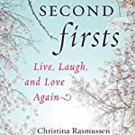 Second Firsts: Live, Laugh and Love Again | Christina Rasmussen