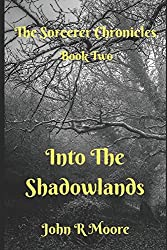The Sorcerer Chronicles: Book Two: Into the Shadowlands
