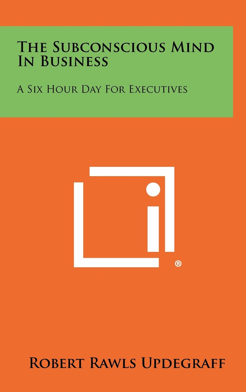 Download The Subconscious Mind In Business: A Six Hour Day For Executives pdf