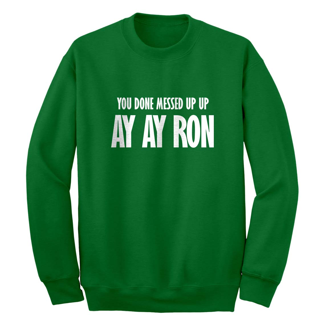 Indica Plateau You Done Messed up Ay Ay Ron Unisex Adult Sweatshirt 3791-C