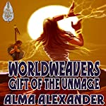 Gift of the Unmage: Worldweavers, Volume 1 | Alma Alexander