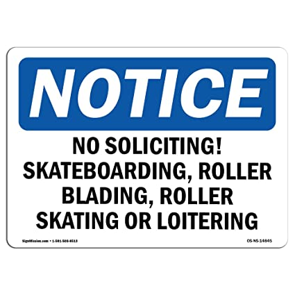 | Choose from: Aluminum OSHA Notice Sign No Soliciting Roller Blading Skateboarding Work Site Protect Your Business Rigid Plastic or Vinyl Label Decal Warehouse /& Shop Area |/ Made in the USA