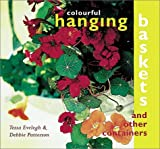 Colourful Hanging Baskets and Other Containers, Tessa Evelegh and Debbie Patterson, 1552852172