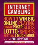 Internet Gambling: How to Win Big Online Playing Bingo, Poker, Slots, Lotto, Sports Betting, and Much More