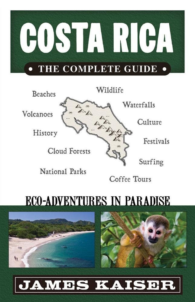 Costa Rica: The Complete Guide, Eco-Adventures in Paradise