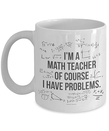 e788076ad57 Amazon.com: Funny Teacher Mug - I'm a Math Teacher Of Course I Have ...