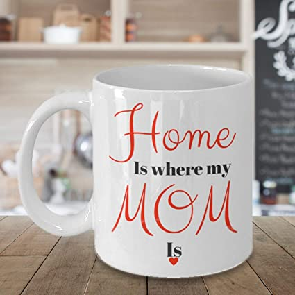 Amazoncom Coffee Mug Gift For Mom Home Is Where My Mom Is Mug Mug