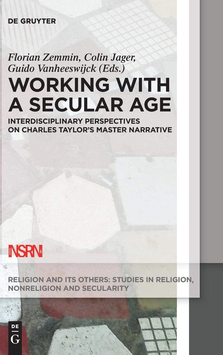 Working With a Secular Age: Interdisciplinary Perspectives on Charles Taylor's Master Narrative