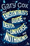 The Existentialist's Guide to Death, the Universe and Nothingness, Cox, Gary, 1441107835