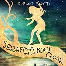 Serafina and the Black Cloak Audiobook by Robert Beatty Narrated by Cassandra Campbell
