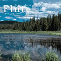 The Most Relaxing Flute Album in the World...Ever!