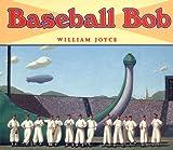 Baseball Bob, William Joyce, 0694011800