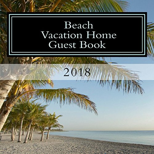 2018 Beach Vacation Home Guest Book: 110 pages, Large Print Guest Book for Vacation Homes and Rentals