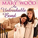 An Unbreakable Bond: The Breckton Novels, Book 2 Audiobook by Mary Wood Narrated by Annie Aldington