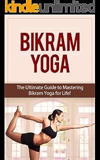 Bikram Yoga: A Guide for Beginners (J.D. Rockefellers Book ...
