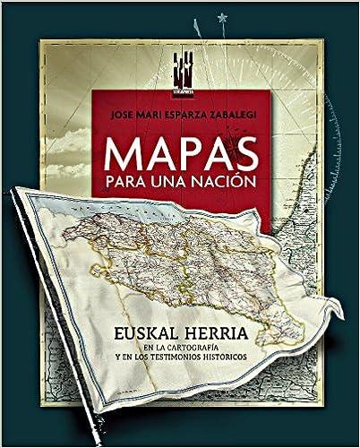 Mapas para una nación: Euskal Herria en la cartografía y en