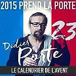 2015 prend la Porte - Le calendrier de l'avent : du 1er au 12 décembre 2015 | Didier Porte