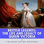 British Legends: The Life and Legacy of Queen Victoria |  Charles River Editors