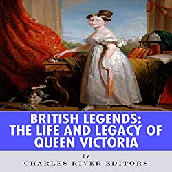British Legends: The Life and Legacy of Queen Victoria